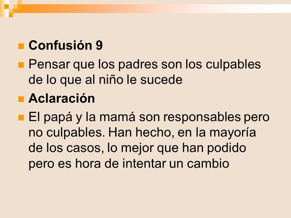 Confusión 9 Pensar que los padres son los culpables de lo que al niño le sucede. Aclaración.