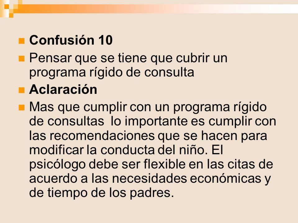 Confusión 10 Pensar que se tiene que cubrir un programa rígido de consulta. Aclaración.