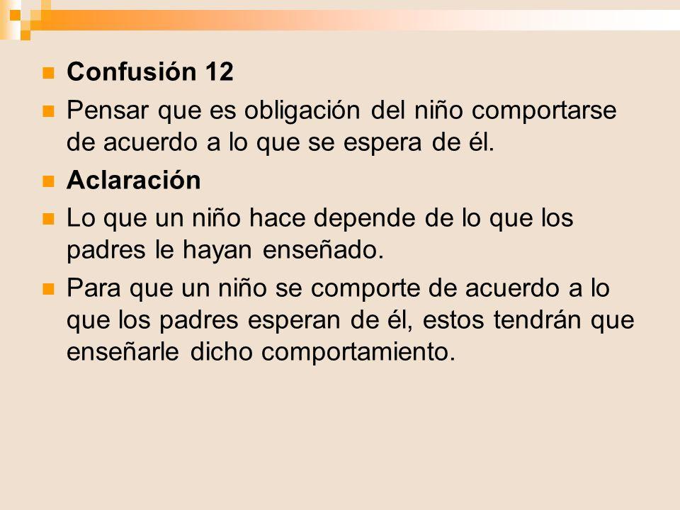 Confusión 12 Pensar que es obligación del niño comportarse de acuerdo a lo que se espera de él. Aclaración.