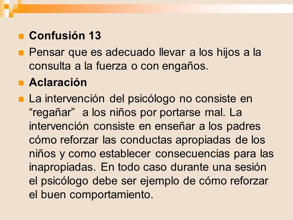 Confusión 13 Pensar que es adecuado llevar a los hijos a la consulta a la fuerza o con engaños. Aclaración.