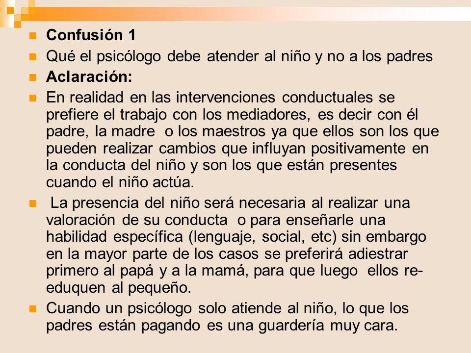 Confusión 1 Qué el psicólogo debe atender al niño y no a los padres. Aclaración:
