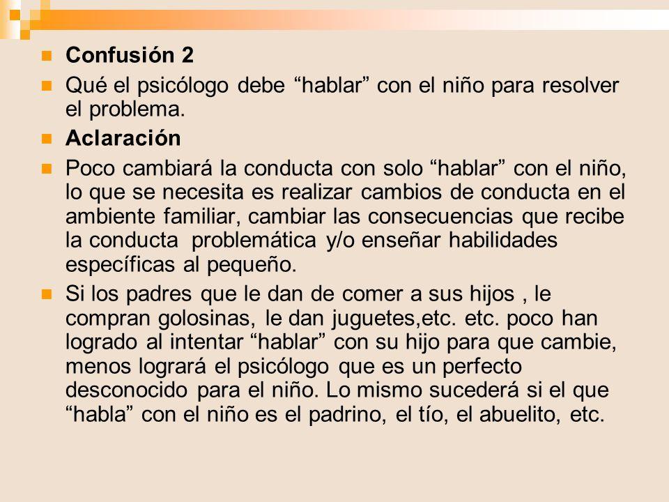 Confusión 2 Qué el psicólogo debe hablar con el niño para resolver el problema. Aclaración.