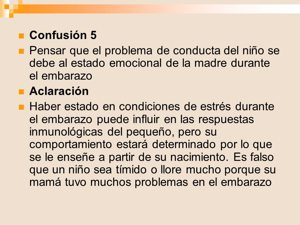Confusión 5 Pensar que el problema de conducta del niño se debe al estado emocional de la madre durante el embarazo.