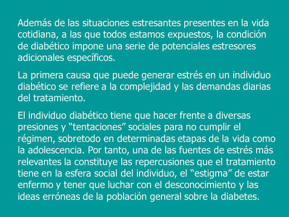Además de las situaciones estresantes presentes en la vida cotidiana, a las que todos estamos expuestos, la condición de diabético impone una serie de potenciales estresores adicionales específicos.
