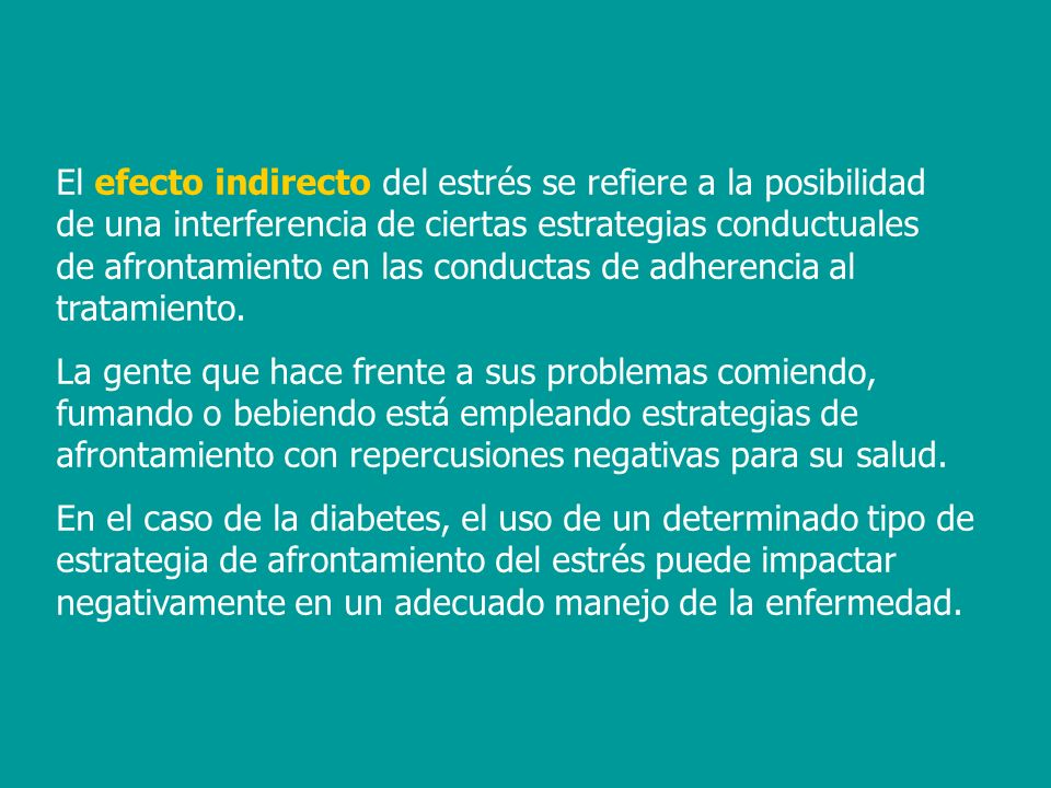 El efecto indirecto del estrés se refiere a la posibilidad de una interferencia de ciertas estrategias conductuales de afrontamiento en las conductas de adherencia al tratamiento.