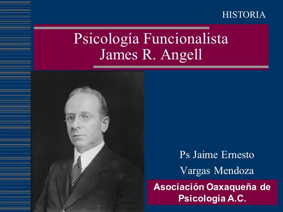 Psicología Funcionalista James R. Angell