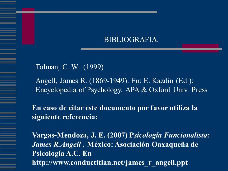 BIBLIOGRAFIA. Tolman, C. W. (1999) Angell, James R. (1869-1949). En: E. Kazdin (Ed.): Encyclopedia of Psychology. APA & Oxford Univ. Press.