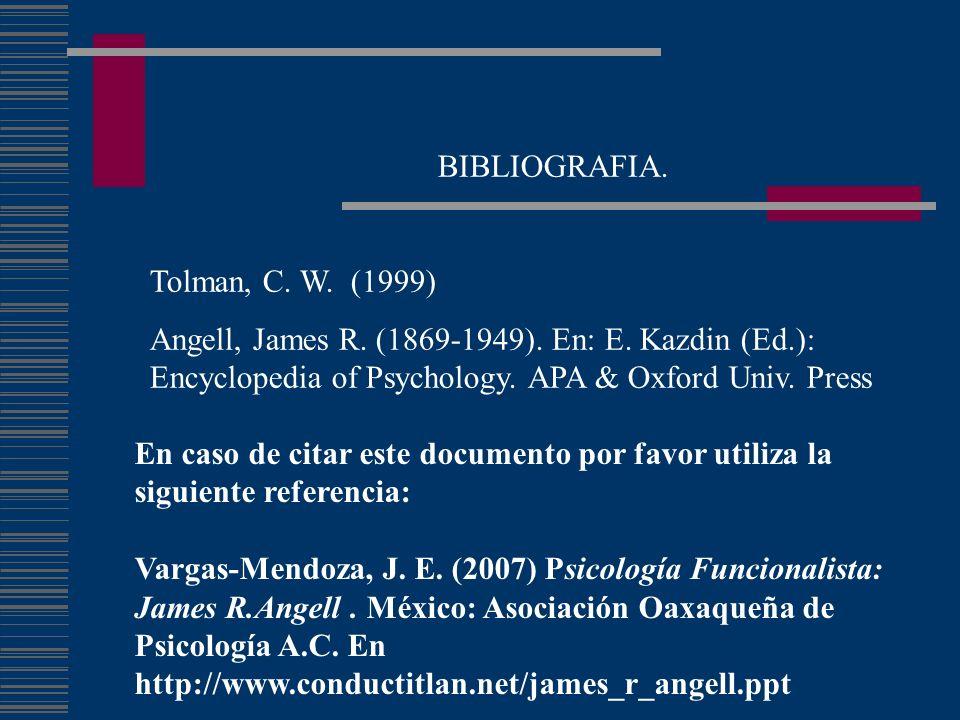 BIBLIOGRAFIA.Tolman, C. W. (1999) Angell, James R. (1869-1949). En: E. Kazdin (Ed.): Encyclopedia of Psychology. APA & Oxford Univ. Press.