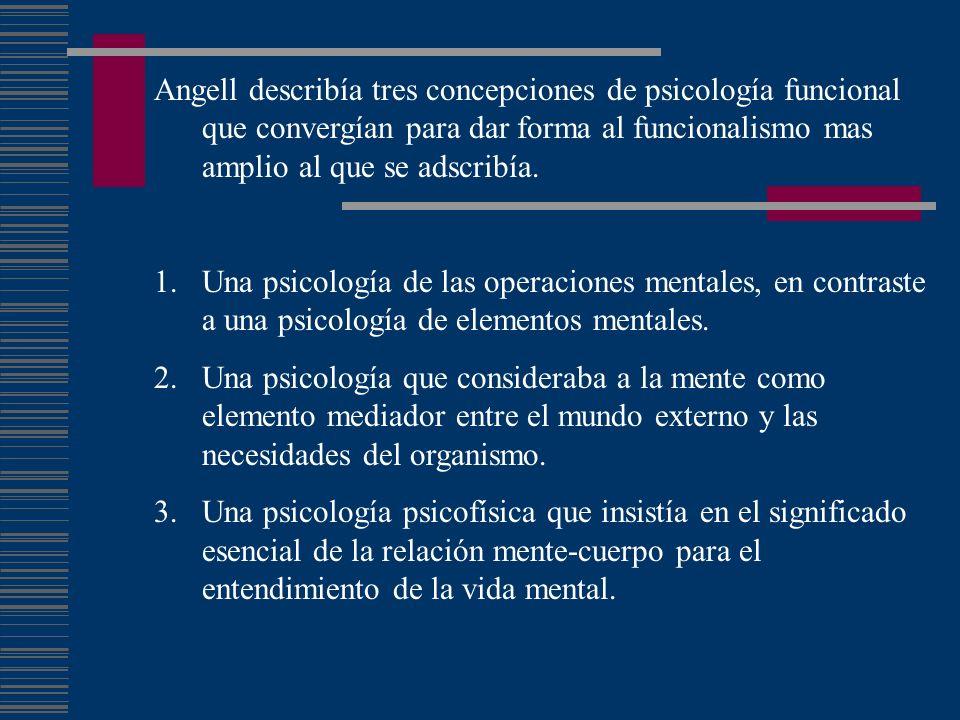 Angell describía tres concepciones de psicología funcional que convergían para dar forma al funcionalismo mas amplio al que se adscribía.