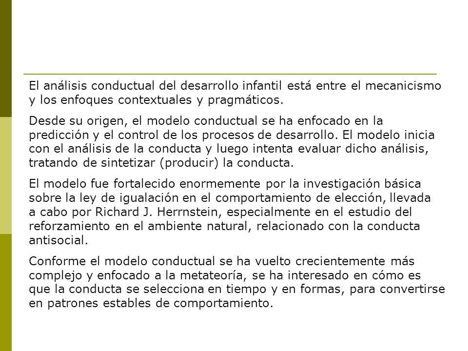 El análisis conductual del desarrollo infantil está entre el mecanicismo y los enfoques contextuales y pragmáticos.