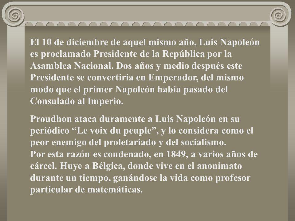 El 10 de diciembre de aquel mismo año, Luis Napoleón es proclamado Presidente de la República por la Asamblea Nacional. Dos años y medio después este Presidente se convertiría en Emperador, del mismo modo que el primer Napoleón había pasado del Consulado al Imperio.