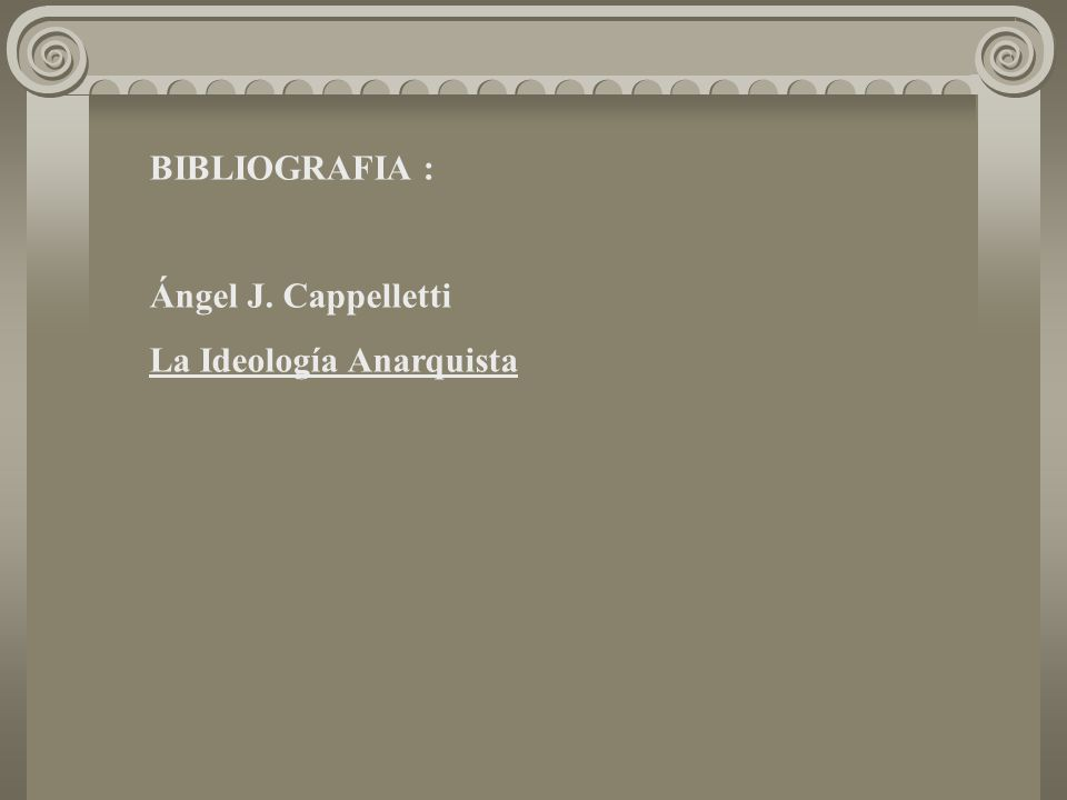 BIBLIOGRAFIA : Ángel J. Cappelletti La Ideología Anarquista