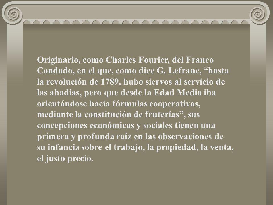 Originario, como Charles Fourier, del Franco Condado, en el que, como dice G.