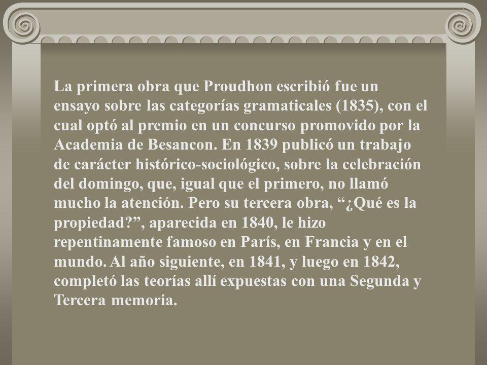 La primera obra que Proudhon escribió fue un ensayo sobre las categorías gramaticales (1835), con el cual optó al premio en un concurso promovido por la Academia de Besancon.