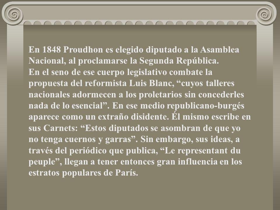 En 1848 Proudhon es elegido diputado a la Asamblea Nacional, al proclamarse la Segunda República.