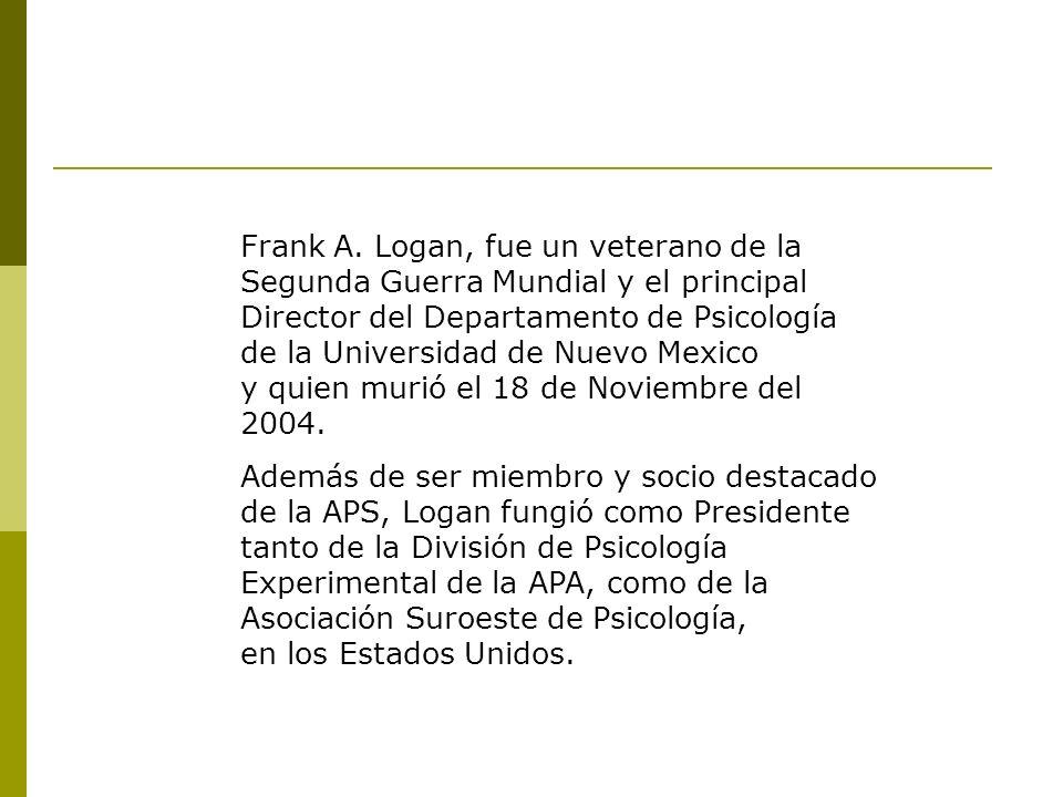 Frank A. Logan, fue un veterano de la Segunda Guerra Mundial y el principal Director del Departamento de Psicología de la Universidad de Nuevo Mexico y quien murió el 18 de Noviembre del 2004.
