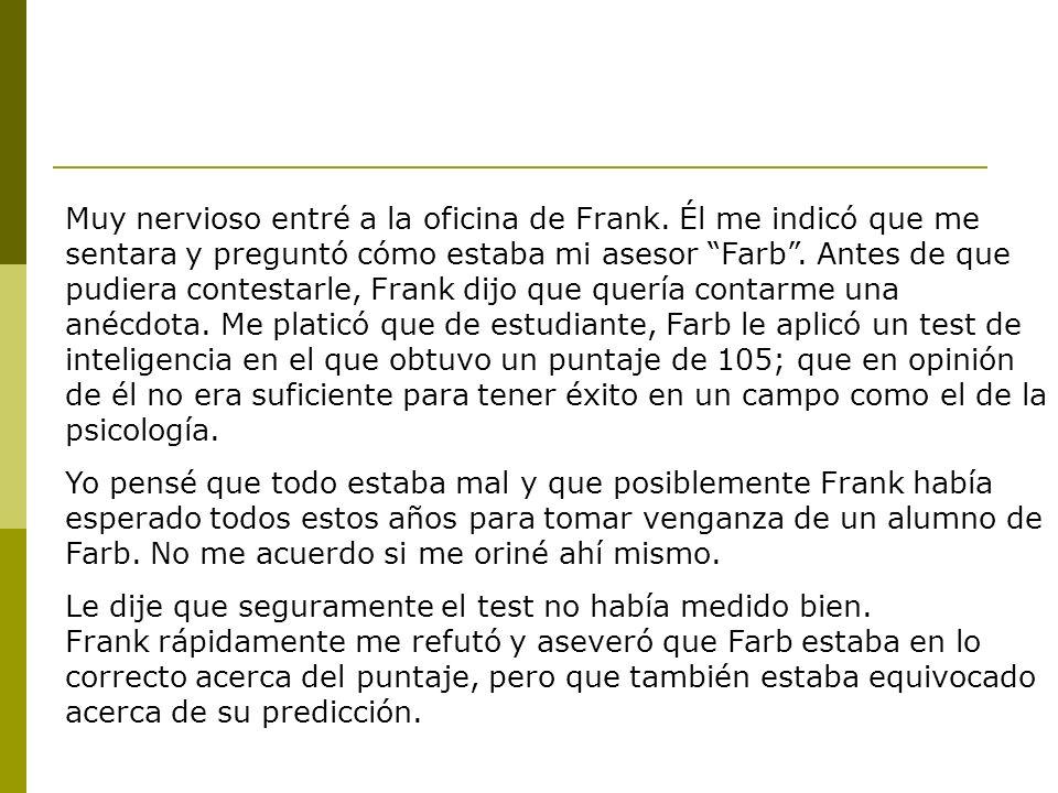 Muy nervioso entré a la oficina de Frank