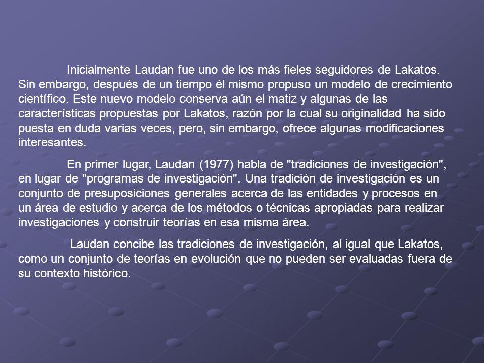 Inicialmente Laudan fue uno de los más fieles seguidores de Lakatos