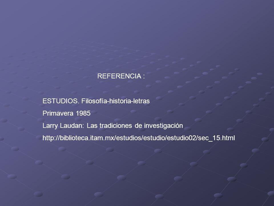 REFERENCIA : ESTUDIOS. Filosofía-historia-letras. Primavera 1985. Larry Laudan: Las tradiciones de investigación.