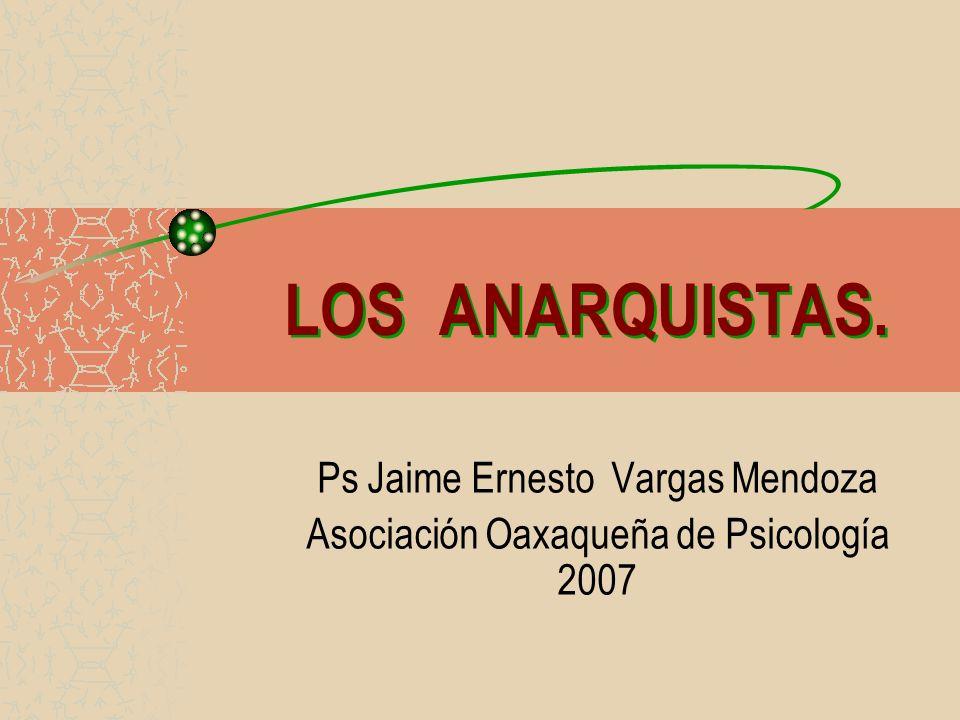 LOS ANARQUISTAS. Ps Jaime Ernesto Vargas Mendoza