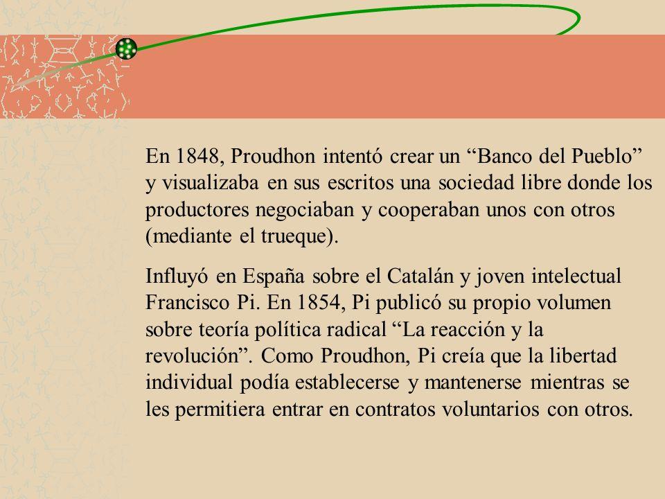 En 1848, Proudhon intentó crear un Banco del Pueblo y visualizaba en sus escritos una sociedad libre donde los productores negociaban y cooperaban unos con otros (mediante el trueque).