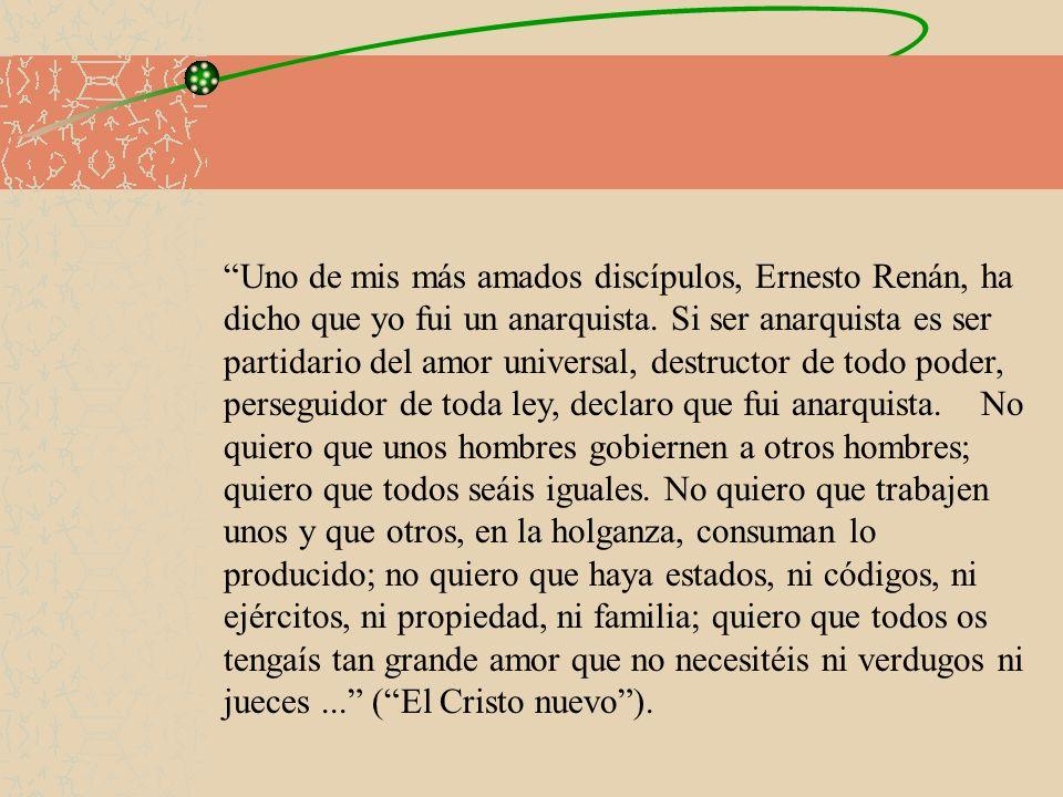 Uno de mis más amados discípulos, Ernesto Renán, ha dicho que yo fui un anarquista.