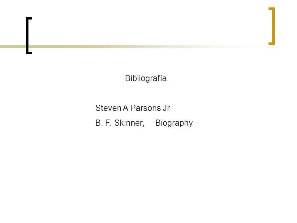 Bibliografía. Steven A Parsons Jr B. F. Skinner, Biography