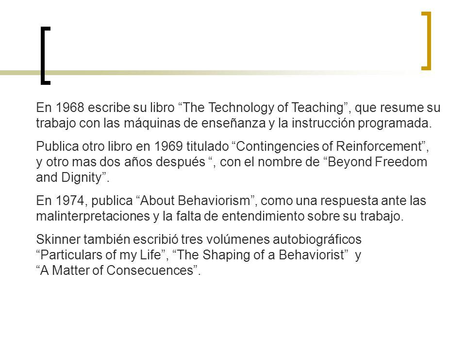 En 1968 escribe su libro The Technology of Teaching , que resume su trabajo con las máquinas de enseñanza y la instrucción programada.
