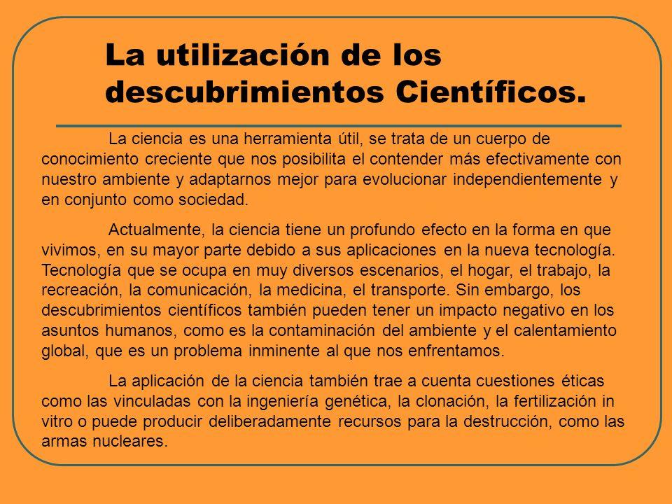 La utilización de los descubrimientos Científicos.