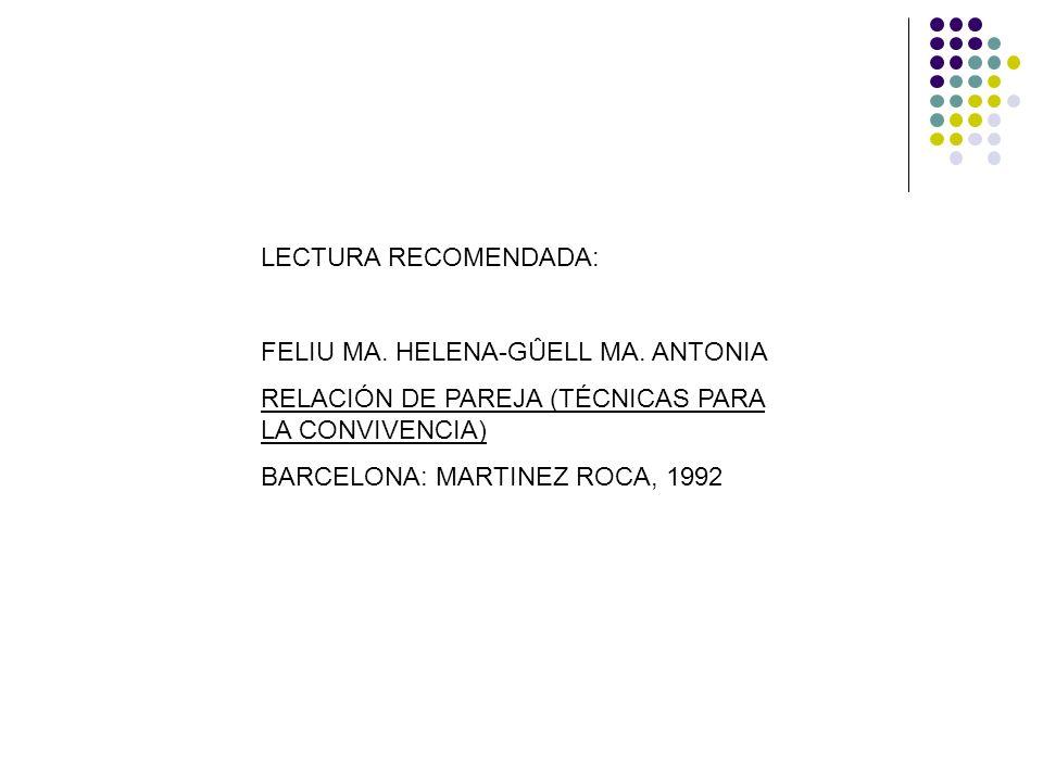LECTURA RECOMENDADA:FELIU MA. HELENA-GÛELL MA. ANTONIA. RELACIÓN DE PAREJA (TÉCNICAS PARA LA CONVIVENCIA)