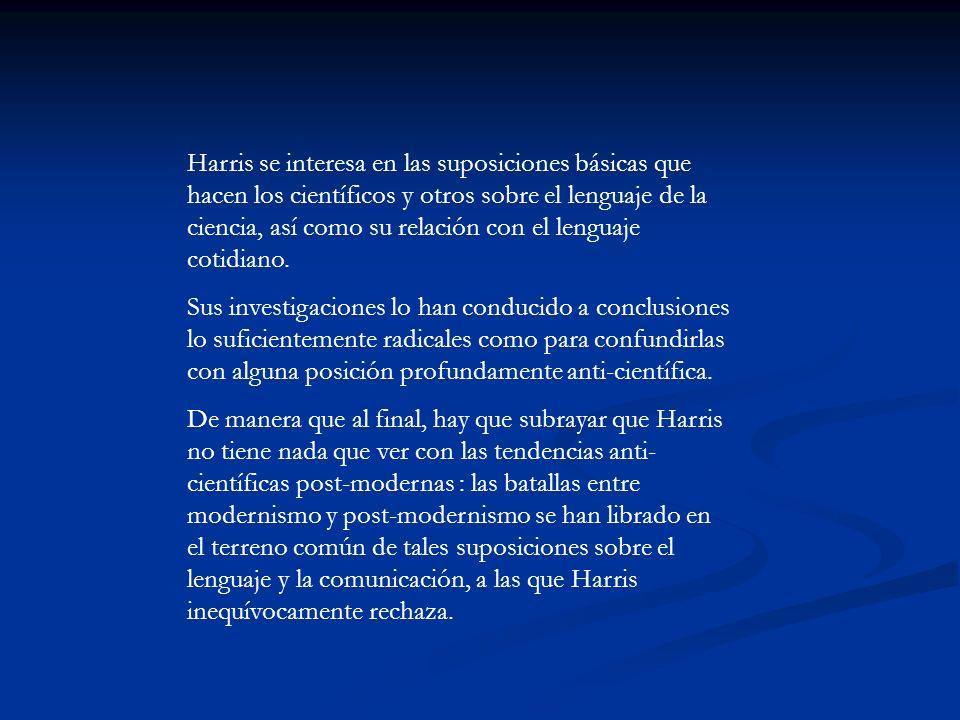 Harris se interesa en las suposiciones básicas que hacen los científicos y otros sobre el lenguaje de la ciencia, así como su relación con el lenguaje cotidiano.