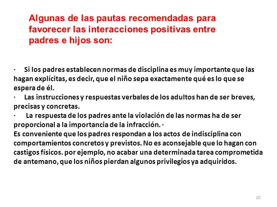 Algunas de las pautas recomendadas para favorecer las interacciones positivas entre padres e hijos son: