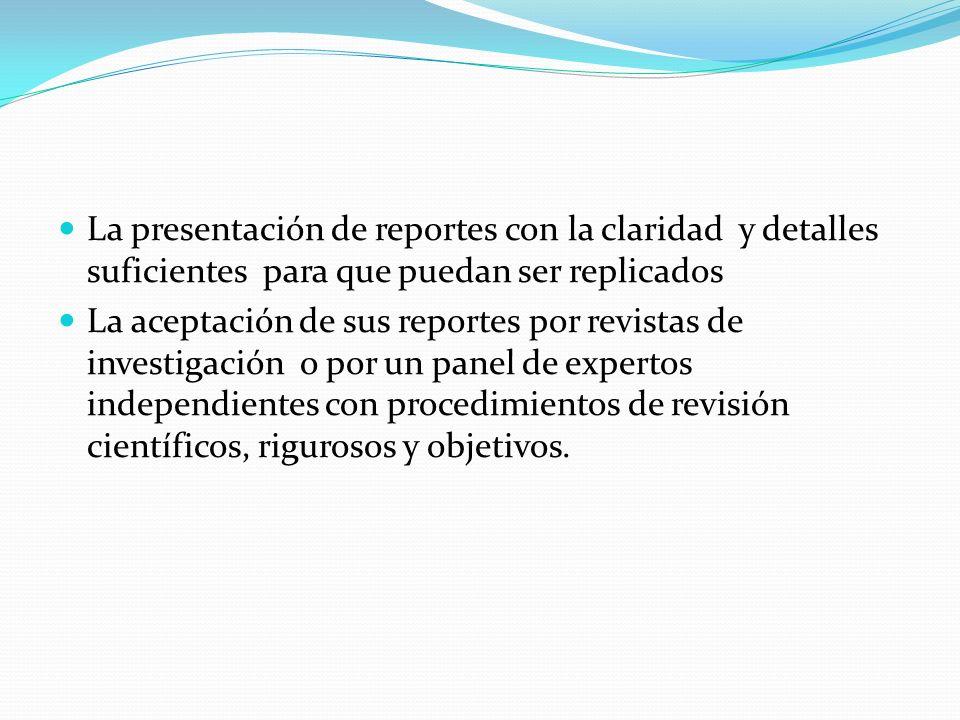 La presentación de reportes con la claridad y detalles suficientes para que puedan ser replicados