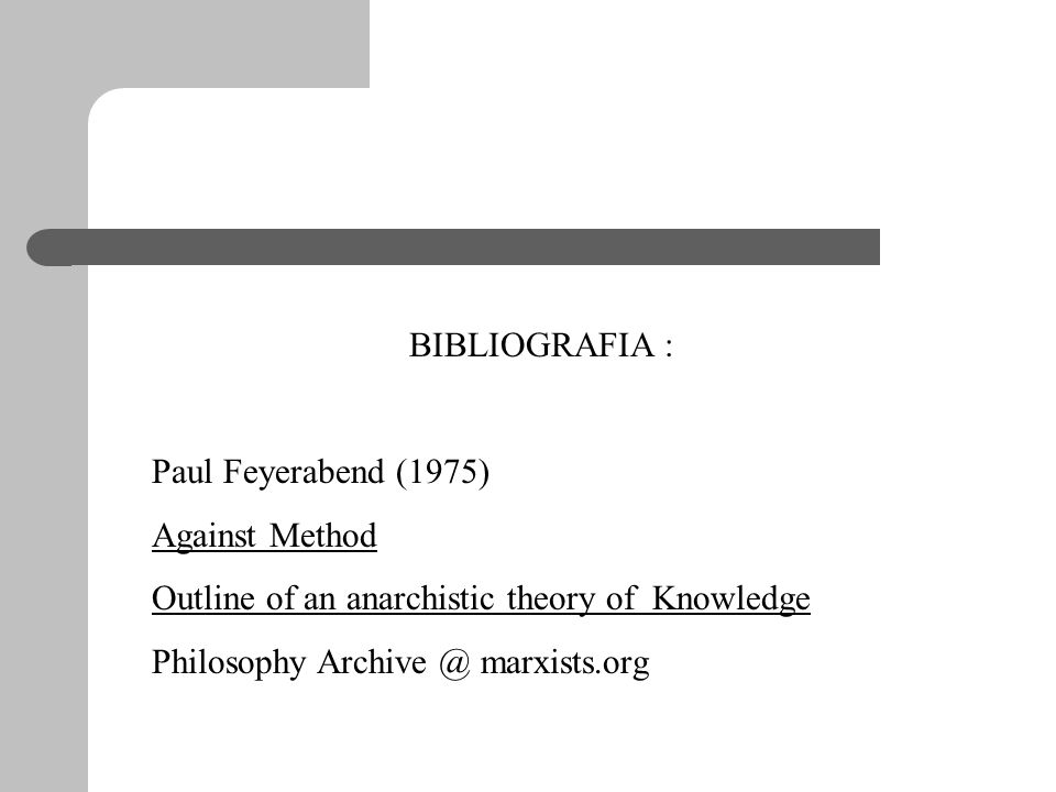 BIBLIOGRAFIA : Paul Feyerabend (1975) Against Method. Outline of an anarchistic theory of Knowledge.