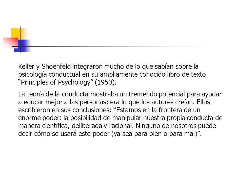 Keller y Shoenfeld integraron mucho de lo que sabían sobre la psicología conductual en su ampliamente conocido libro de texto Principles of Psychology (1950).