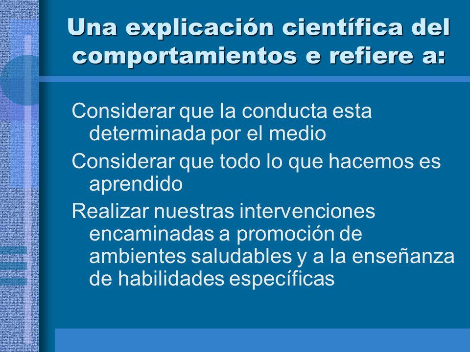 Una explicación científica del comportamientos e refiere a: