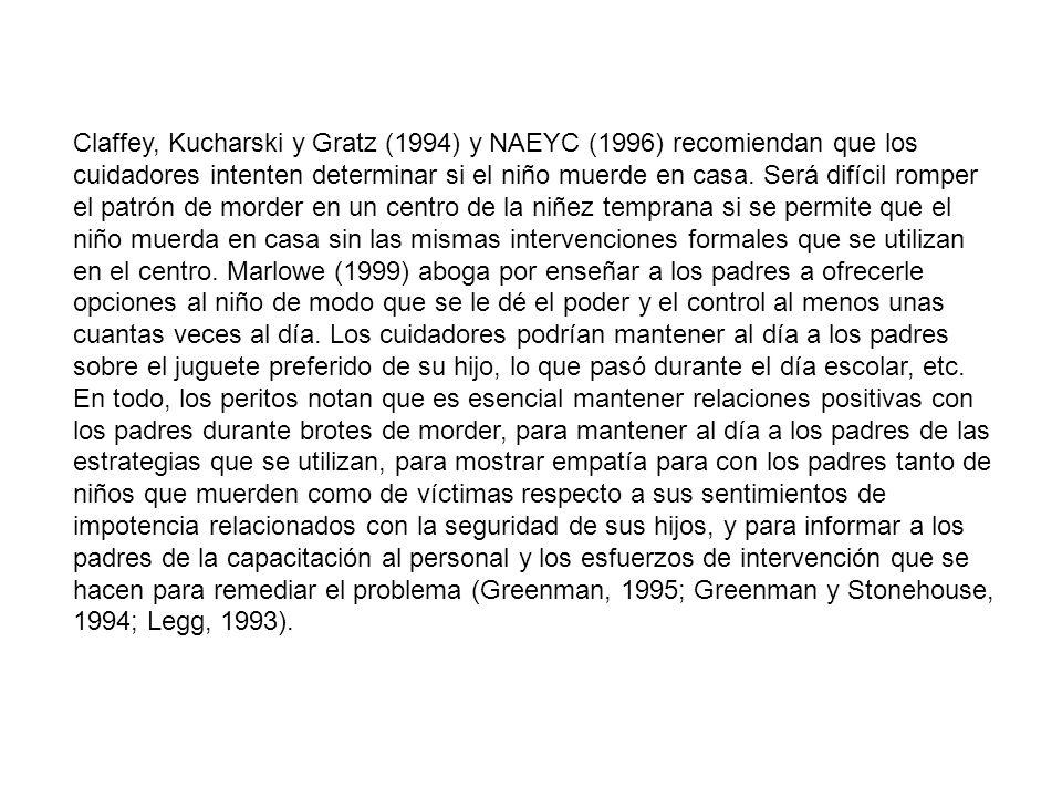 Claffey, Kucharski y Gratz (1994) y NAEYC (1996) recomiendan que los cuidadores intenten determinar si el niño muerde en casa.