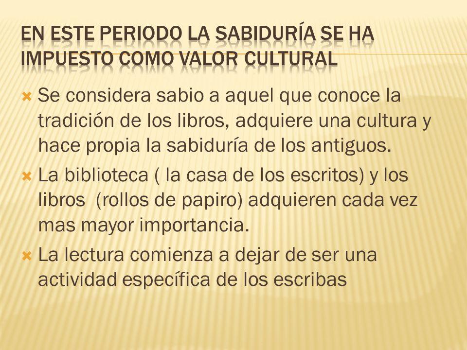En este periodo la sabiduría se ha impuesto como valor cultural