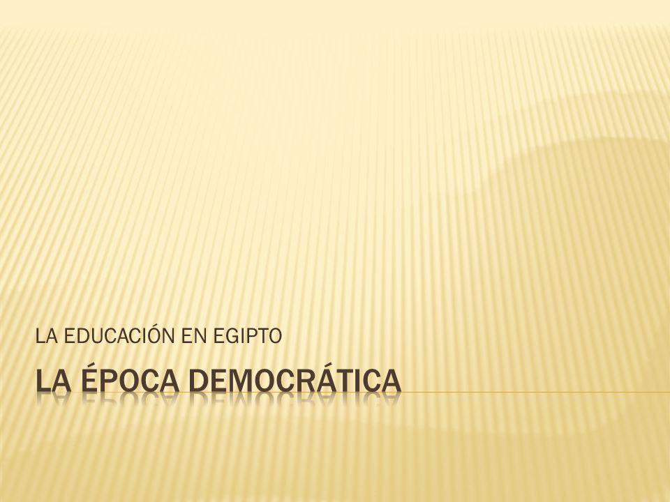 LA EDUCACIÓN EN EGIPTO LA ÉPOCA DEMOCRÁTICA