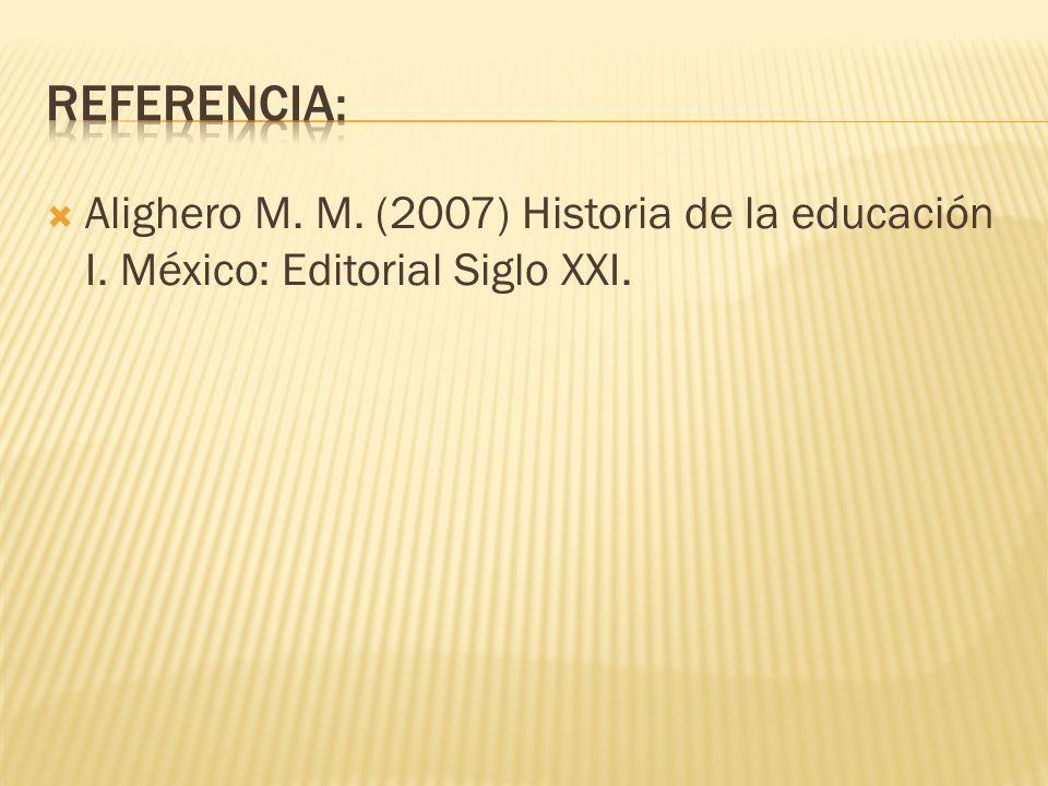 REFERENCIA: Alighero M. M. (2007) Historia de la educación I. México: Editorial Siglo XXI.