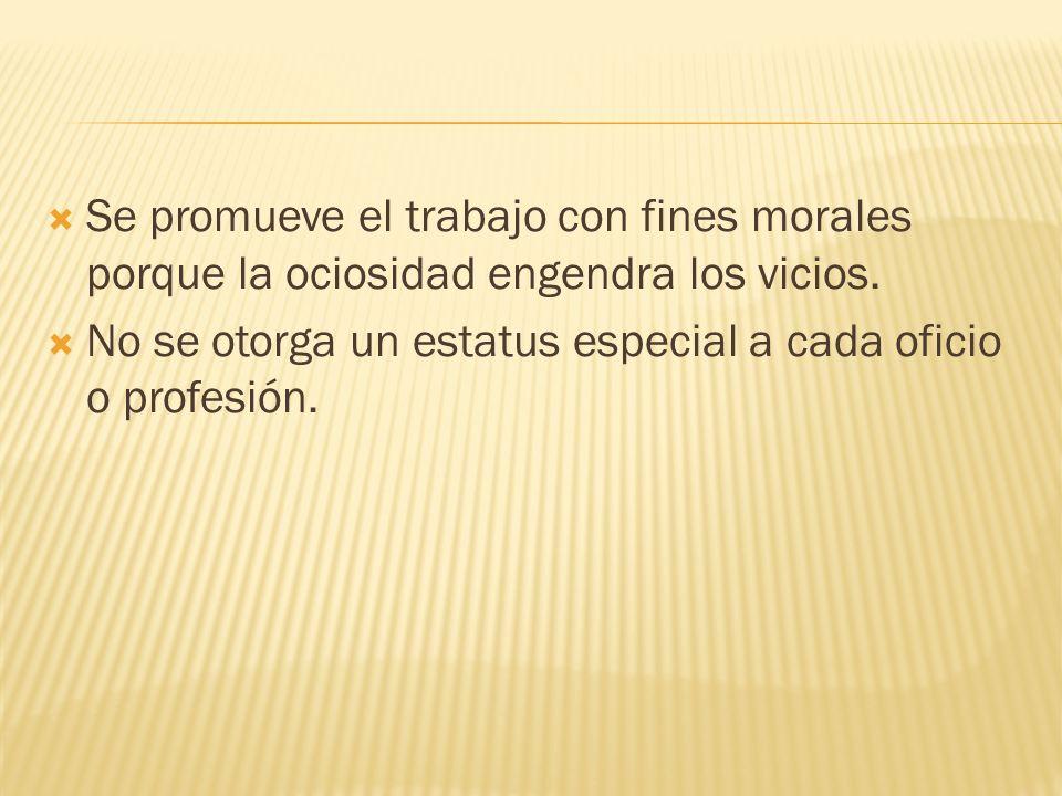 Se promueve el trabajo con fines morales porque la ociosidad engendra los vicios.