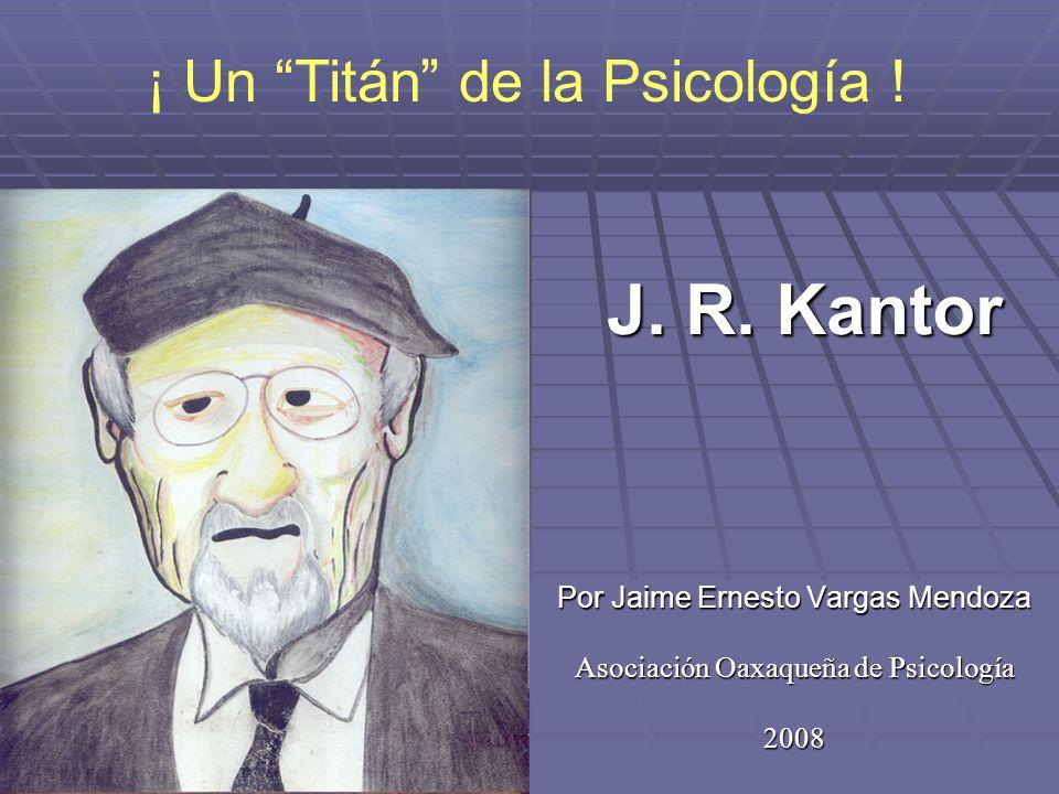 J. R. Kantor ¡ Un Titán de la Psicología !