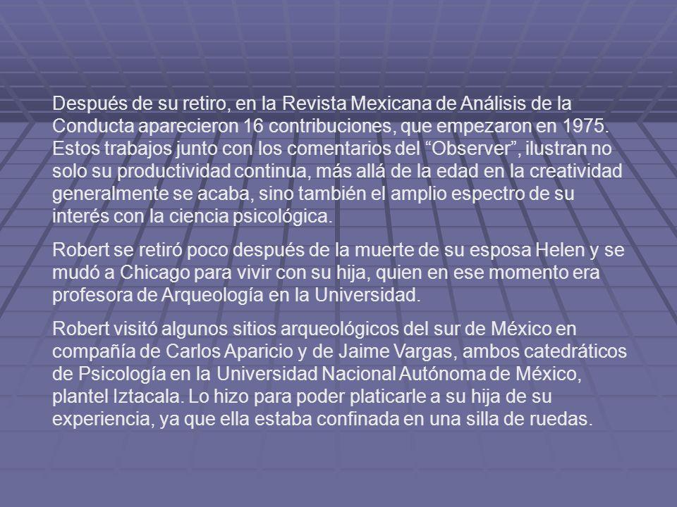 Después de su retiro, en la Revista Mexicana de Análisis de la Conducta aparecieron 16 contribuciones, que empezaron en 1975. Estos trabajos junto con los comentarios del Observer , ilustran no solo su productividad continua, más allá de la edad en la creatividad generalmente se acaba, sino también el amplio espectro de su interés con la ciencia psicológica.