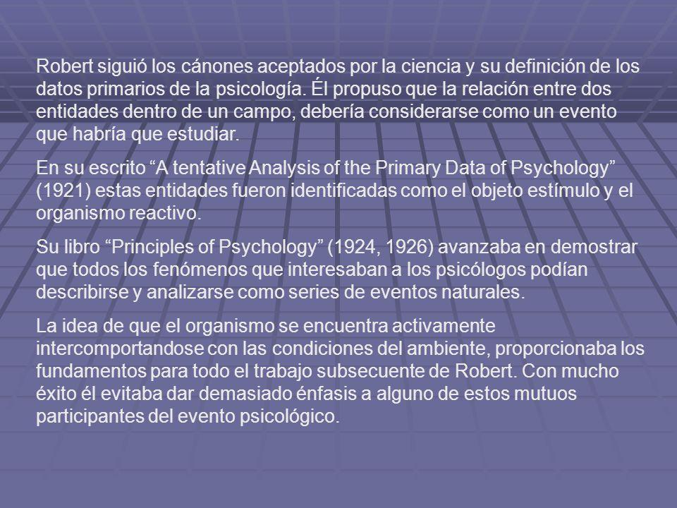 Robert siguió los cánones aceptados por la ciencia y su definición de los datos primarios de la psicología. Él propuso que la relación entre dos entidades dentro de un campo, debería considerarse como un evento que habría que estudiar.