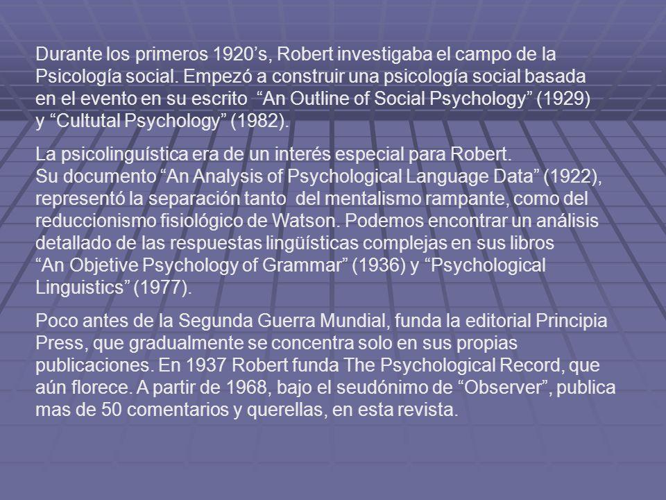 Durante los primeros 1920's, Robert investigaba el campo de la Psicología social. Empezó a construir una psicología social basada en el evento en su escrito An Outline of Social Psychology (1929) y Cultutal Psychology (1982).