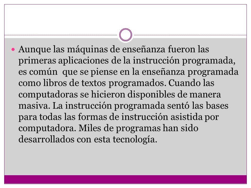 Aunque las máquinas de enseñanza fueron las primeras aplicaciones de la instrucción programada, es común que se piense en la enseñanza programada como libros de textos programados.