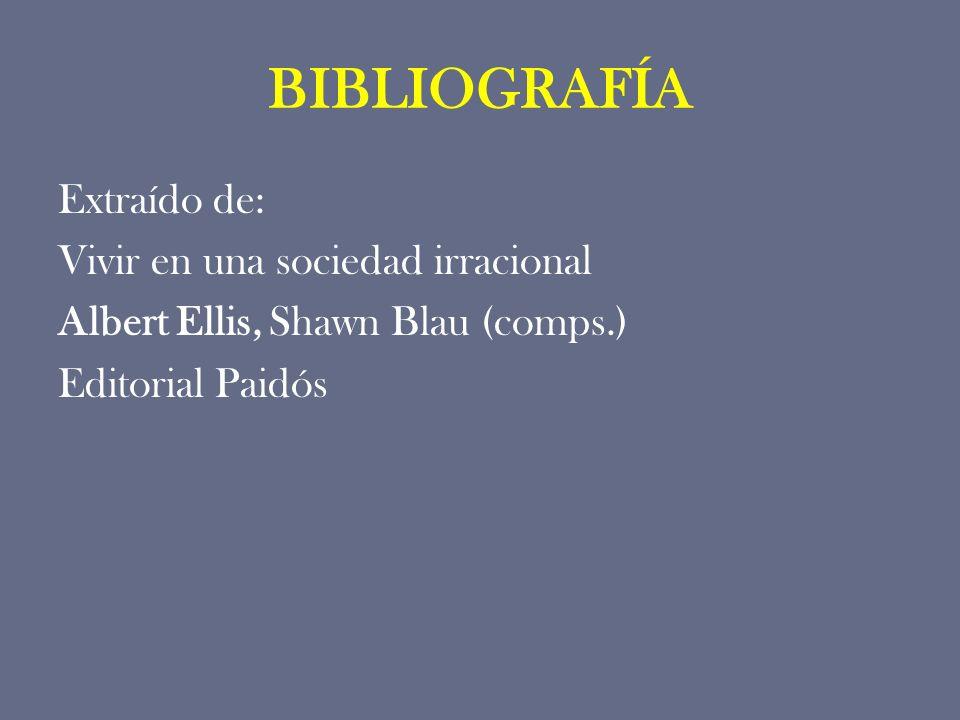 BIBLIOGRAFÍAExtraído de: Vivir en una sociedad irracional Albert Ellis, Shawn Blau (comps.) Editorial Paidós