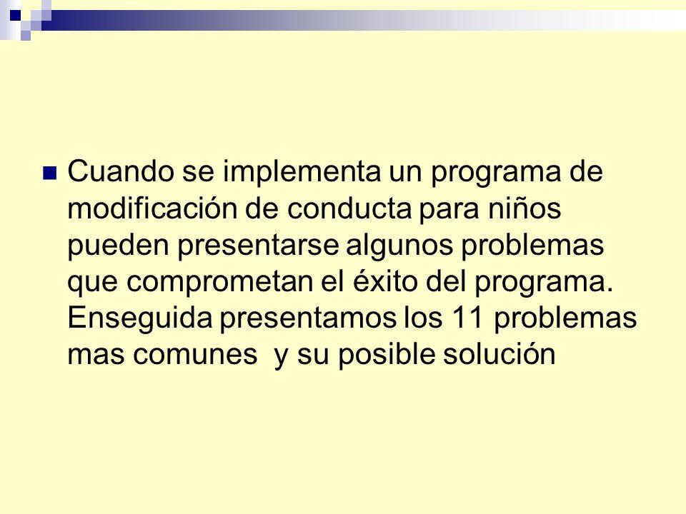Cuando se implementa un programa de modificación de conducta para niños pueden presentarse algunos problemas que comprometan el éxito del programa.