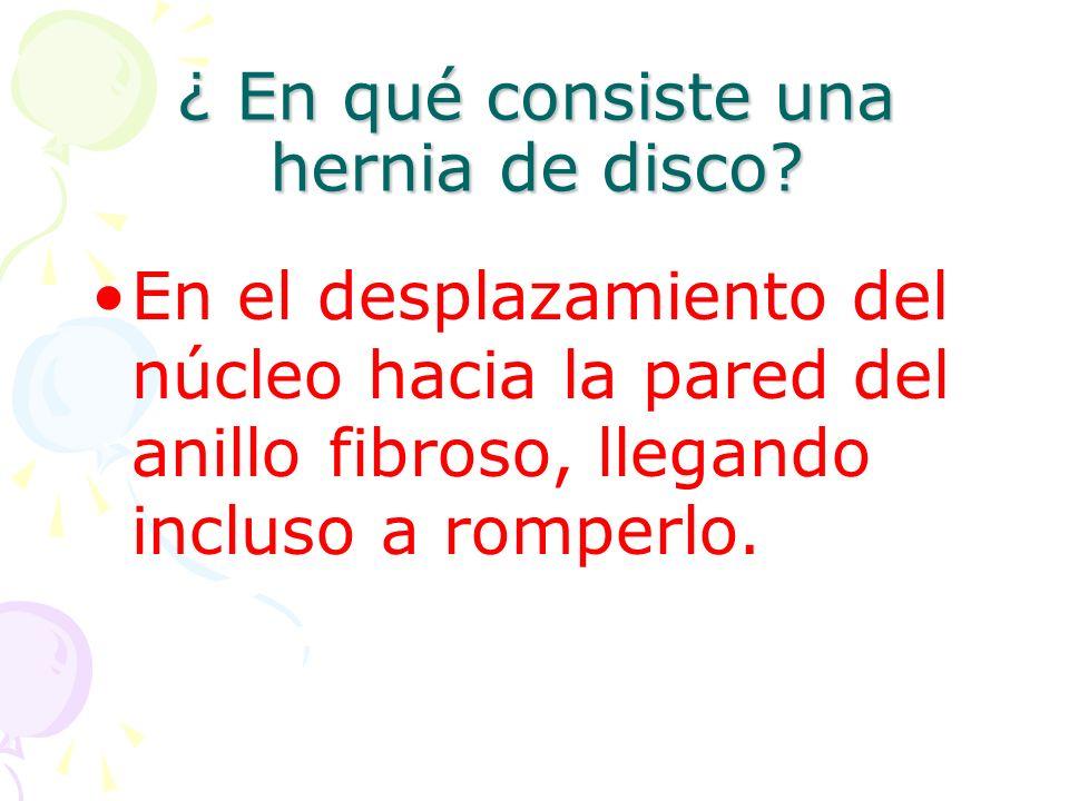 ¿ En qué consiste una hernia de disco