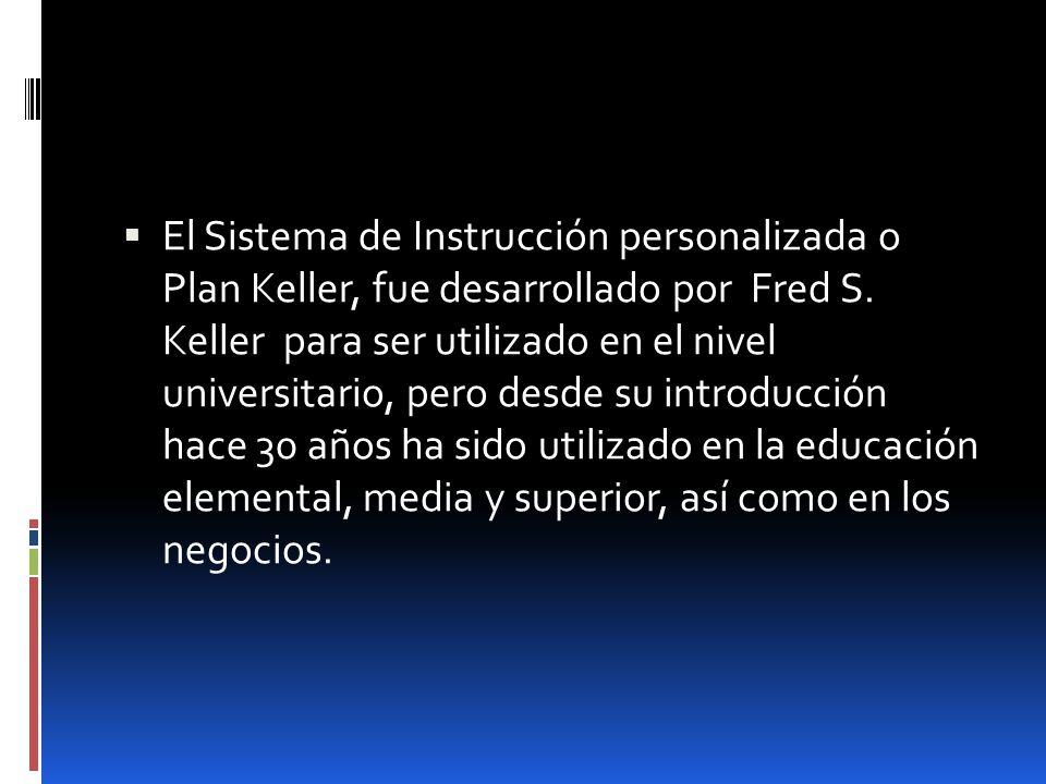 El Sistema de Instrucción personalizada o Plan Keller, fue desarrollado por Fred S.